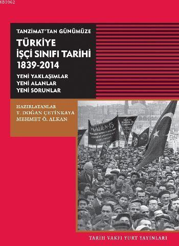 Tanzimattan Günümüze Türkiye İşçi Sinifi Tarihi; 1839-2014