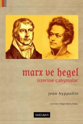 Marx ve Hegel Üzerine Çalışmalar