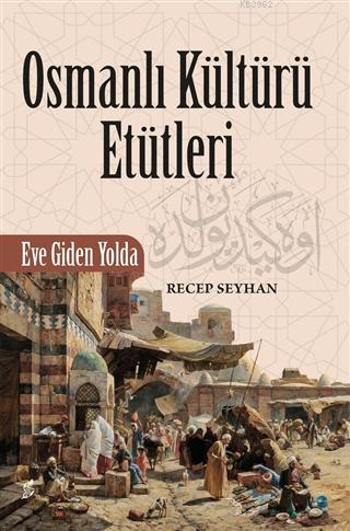 Osmanlı Kültürü Etütleri; Eve Giden Yolda