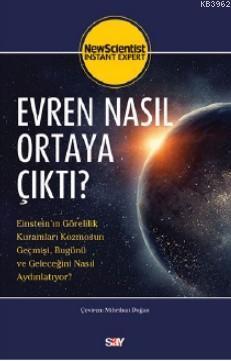 Evren Nasıl Ortaya Çıktı?; Einstein'ın Görelilik Kuramları Kozmosun Geçmişi, Bugünü ve Geleceğini Nasıl Aydınlatıyor?
