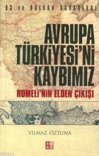 Avrupa Türkiyesi'ni Kaybımız; Rumeli'nin Elden Çıkışı