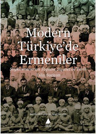 Modern Türkiye'de Ermeniler; Soykırım Sonrası Toplum, Siyaset ve Tarih
