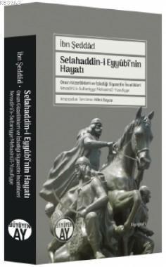 Selahaddin-i Eyyûbî'nin Hayatı; Onun Güzellikleri ve İzlediği Siyasetin İncelikleri