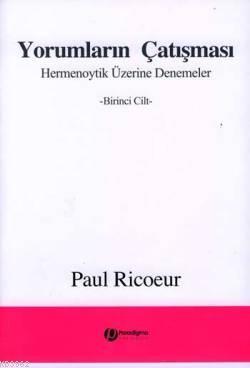 Yorumların Çatışması; Hermenoytik Üzerine Denemeler -Birinci Cilt-