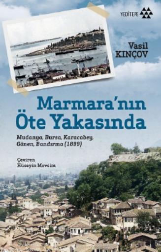 Marmara'nın Öte Yakasında; Mudanya, Bursa, Karacabey, Gönen, Bandırma (1899)