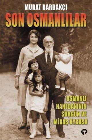 Son Osmanlılar; Osmanlı Hanedanının Sürgün ve Miras Öyküsü