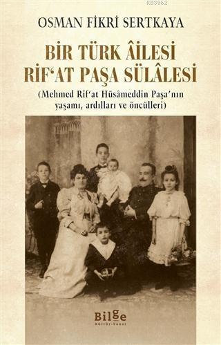 Bir Türk Ailesi Rif'at Paşa Sülalesi; (Mehmed Rif'at Hüsameddin Paşa'nın Yaşamı, Ardılları ve Öncülleri)