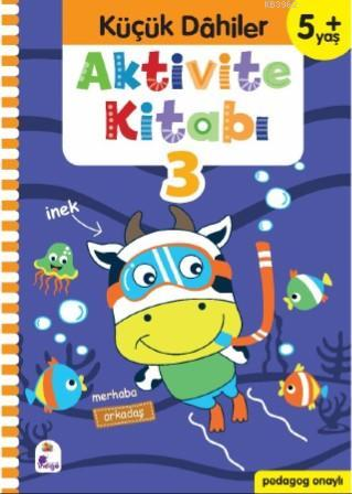 Küçük Dahiler Aktivite Kitabı 3 - 5+ Yaş; Pedagog Onaylı