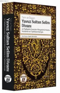 Yavuz Sultan Selim Divanı ve Padişaha Sunulan Minyatürlü Nüsha İnceleme ve Tıpkıbasımlarıyla; Tam ve Özgün