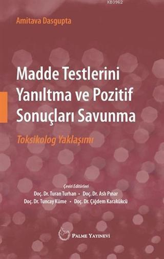 Madde Testlerini Yanıltma ve Pozitif Sonuçları Savunma; Toksikolog Yaklaşımı