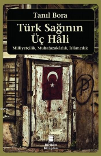 Türk Sağının Üç Hali; Milliyetçilik,Muhafazarlık,İslamcılık