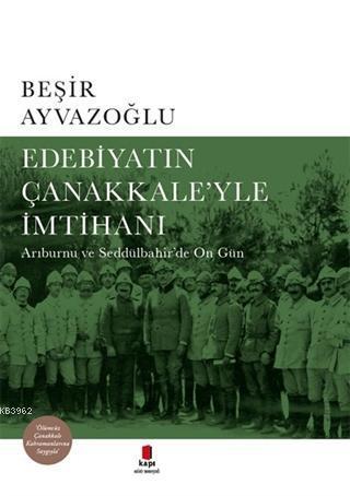 Edebiyatın Çanakkale'yle İmtihanı; Arıburnu ve Seddülbahir'de On Gün