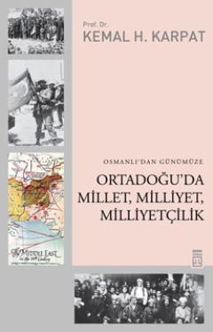 Osmanlı'dan Günümüze Ortadoğu'da Millet, Milliyet, Milliyetçilik