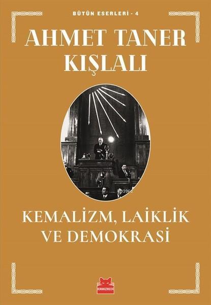 Kemalizm, Laiklik ve Demokrasi; Bütün Eserleri - 4