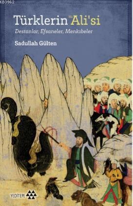 Türklerin Hz. Ali'si; Destanlar, Efsaneler, Menkıbeler