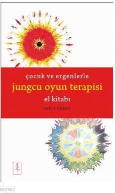 Çocuk ve Ergenlerle Jungcu Oyun Terapisi; El Kitabı