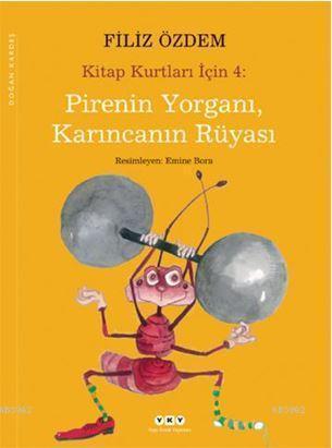 Pirenin Yorganı, Karıncanın Rüyası; Kitap Kurtları İçin 4